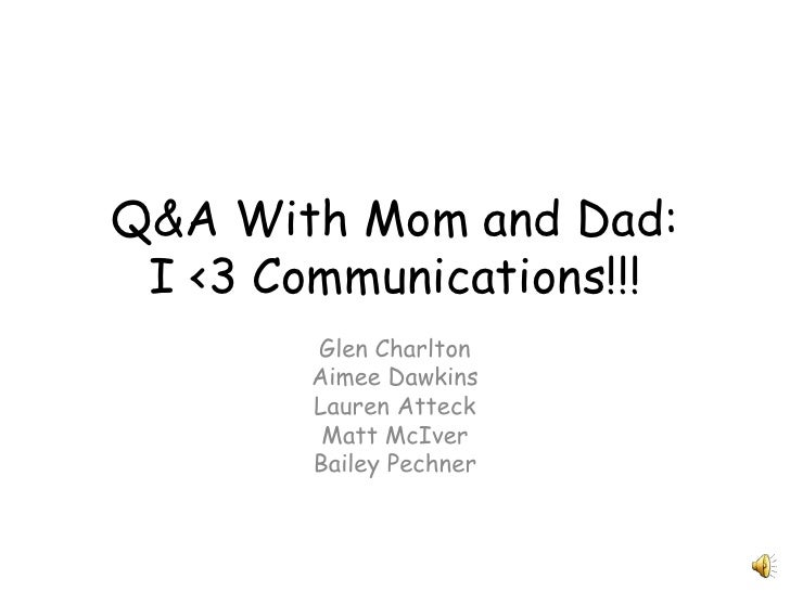 Glen Charlton<br />Aimee Dawkins<br />Lauren Atteck<br />Matt McIver<br />Bailey Pechner<br />Q&A With Mom and Dad: I <3 C...
