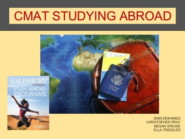 CMAT STUDYING ABROAD IMAN MOHAMED CHRISTOPHER PRAY MEGAN SPEAKE ELLA TRESSLER