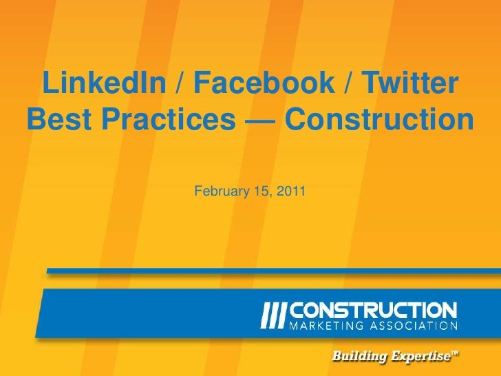 LinkedIn / Facebook / Twitter Best Practices — Construction<br />February 15, 2011<br />
