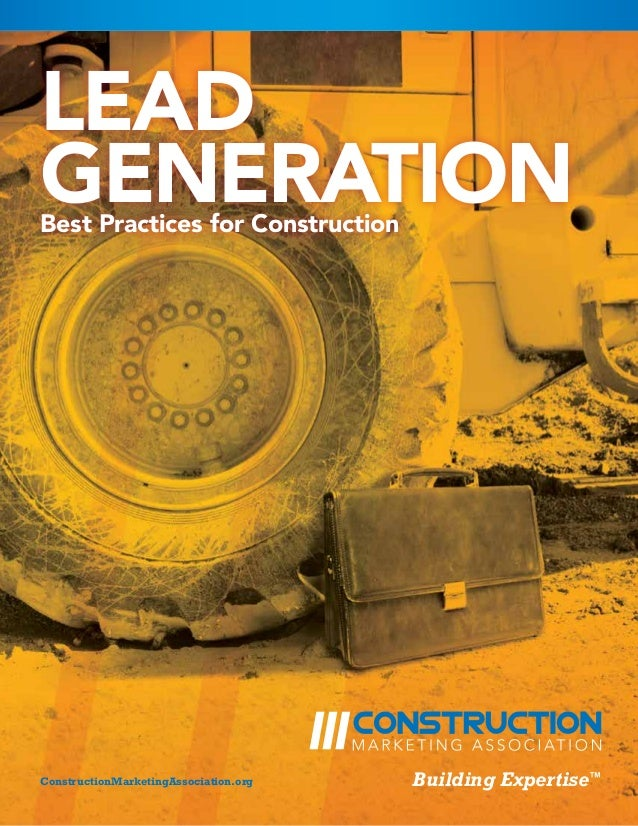 Lead Generation Best Practices for Construction  ConstructionMarketingAssociation.org © Copyright 2014. Construction Marke...