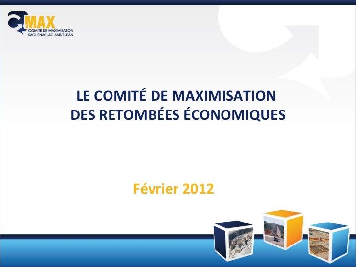 LE COMITÉ DE MAXIMISATION  DES RETOMBÉES ÉCONOMIQUES Février 2012