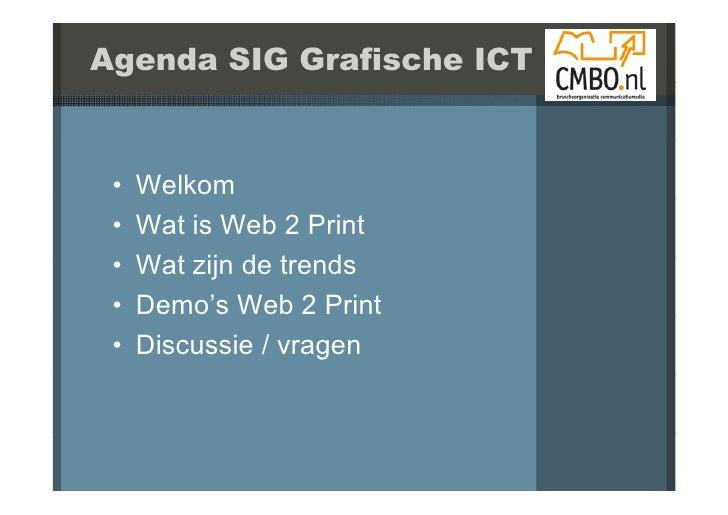 Agenda SIG Grafische ICT    •   Welkom  •   Wat is Web 2 Print  •   Wat ij d t d      W t zijn de trends  •   Demo's Web 2...
