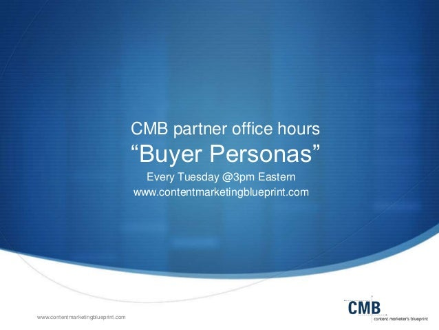 "www.contentmarketingblueprint.com CMB partner office hours ""Buyer Personas"" Every Tuesday @3pm Eastern www.contentmarketin..."