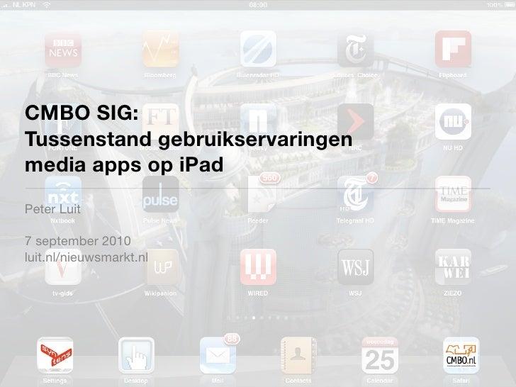 CMBO SIG: Tussenstand gebruikservaringen media apps op iPad Peter Luit  7 september 2010 luit.nl/nieuwsmarkt.nl