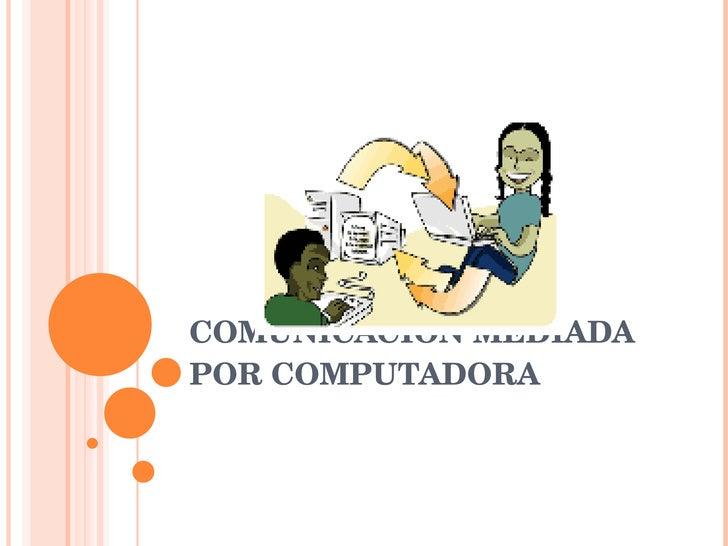 COMUNICACIÓN MEDIADA POR COMPUTADORA