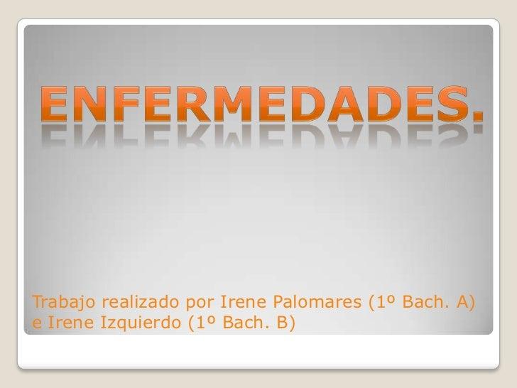 Trabajo realizado por Irene Palomares (1º Bach. A)e Irene Izquierdo (1º Bach. B)