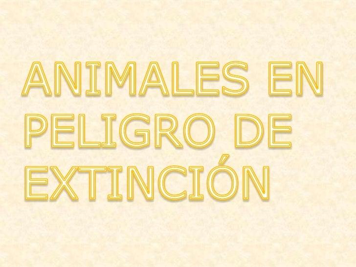 Una especie se considera en peligro de extinción, sea vegetal o animal,cuando se encuentra comprometida su existencia glob...