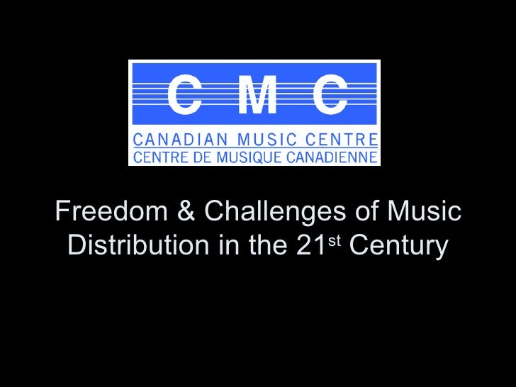 Freedom & Challenges of Music Distribution in the 21 st  Century
