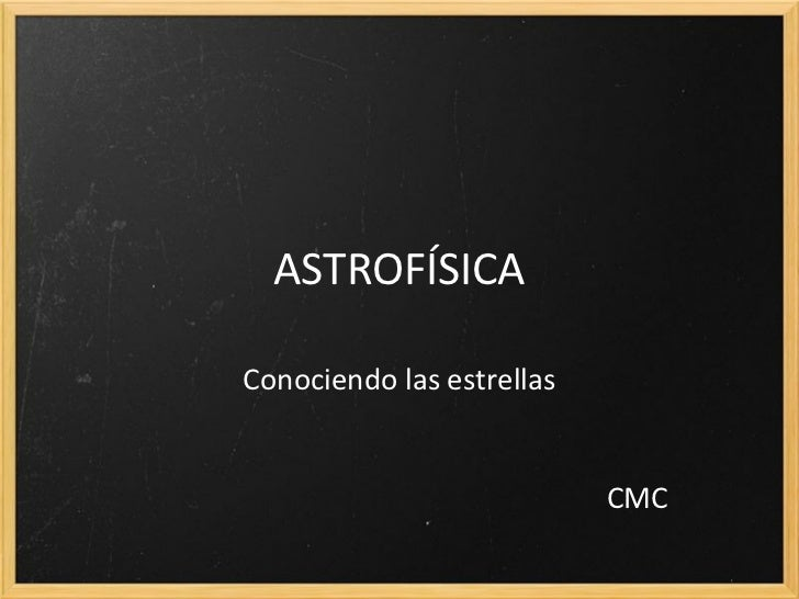 ASTROFÍSICAConociendo las estrellas                           CMC