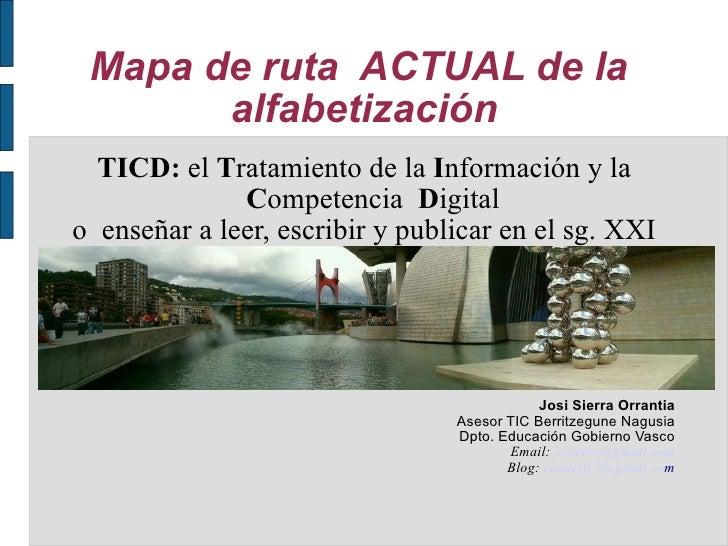 Mapa de ruta  ACTUAL de la  alfabetización TICD:  el  T ratamiento de la  I nformación y la  C ompetencia  D igital  o  en...