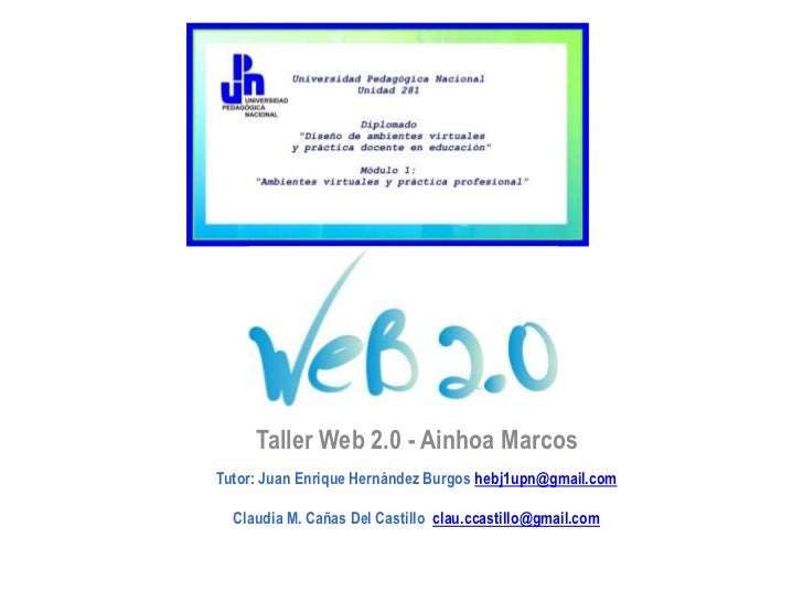 Taller Web 2.0 - Ainhoa MarcosTutor: Juan Enrique Hernández Burgos hebj1upn@gmail.com  Claudia M. Cañas Del Castillo clau....