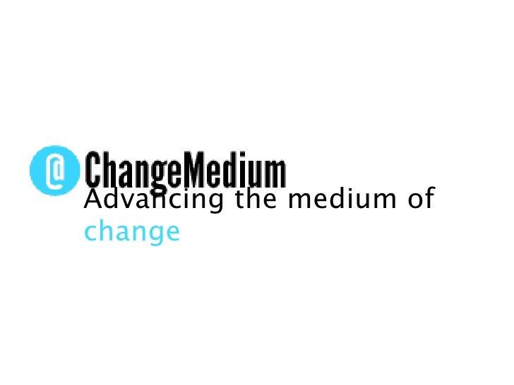 Advancing the medium of change