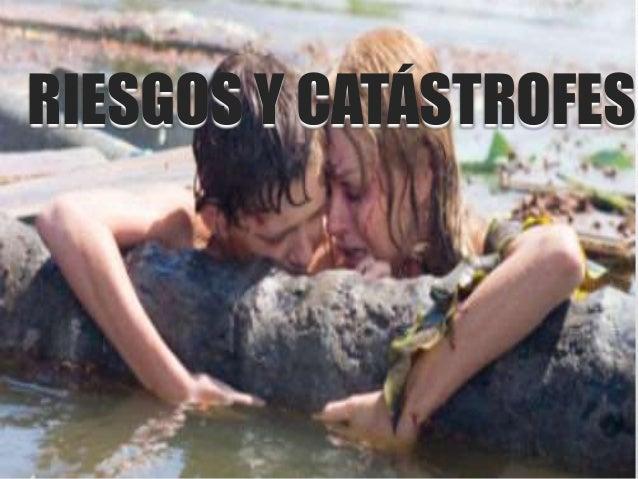 RIESGOS Y CATÁSTROFES