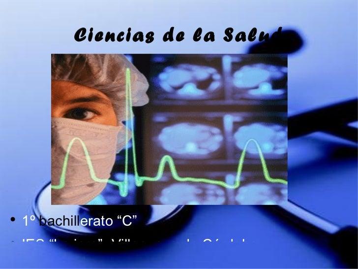 """Ciencias de la Salud <ul><li>1º bachill erato """"C"""" </li></ul><ul><li>IES """"La jara""""- Villanueva de Córdoba </li></ul>"""