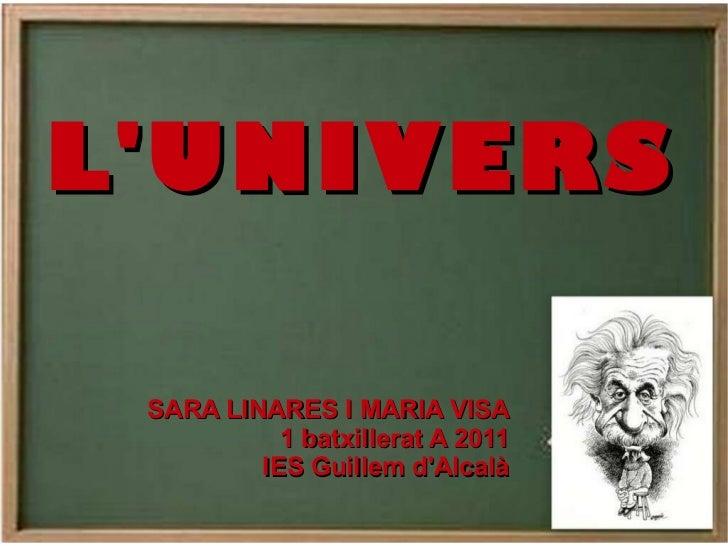 L'UNIVERS SARA LINARES I MARIA VISA 1 batxillerat A 2011 IES Guillem d'Alcalà