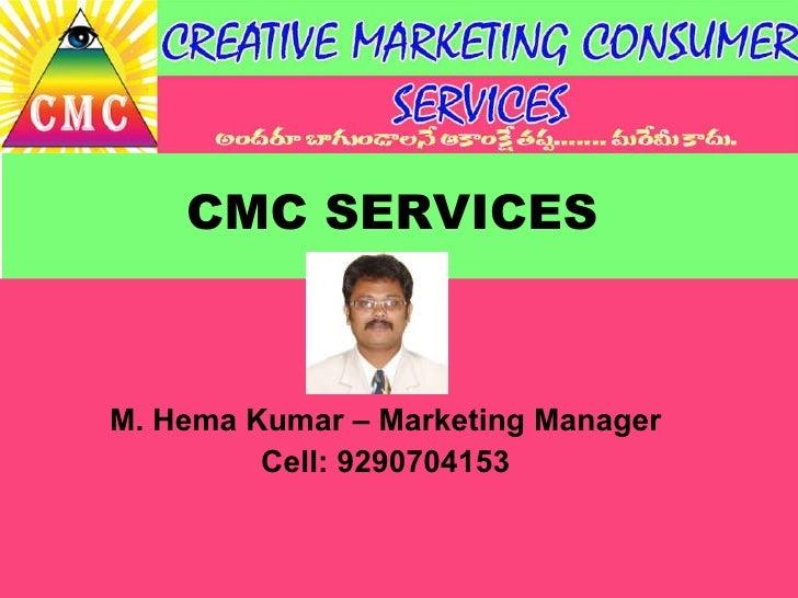 CMC SERVICES M. Hema Kumar – Marketing Manager Cell: 9290704153