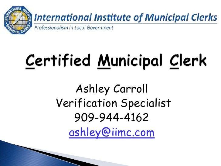 Ashley CarrollVerification Specialist   909-944-4162  ashley@iimc.com