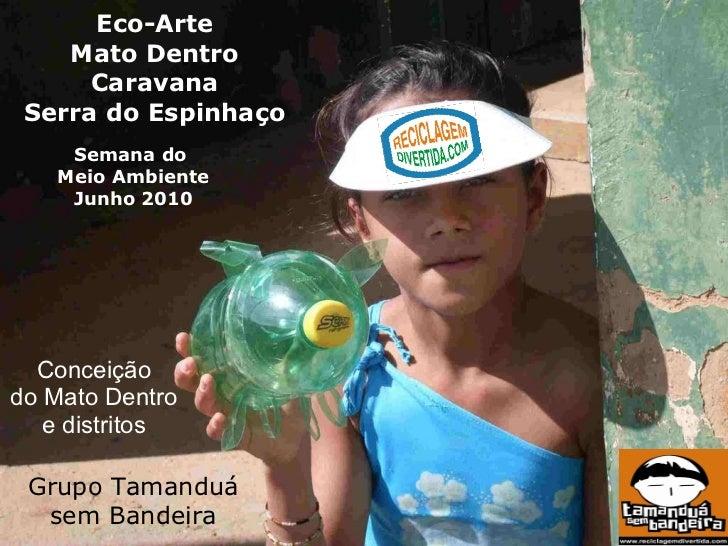 Eco-Arte Mato Dentro Caravana Serra do Espinhaço Conceição do Mato Dentro e distritos Grupo Tamanduá sem Bandeira Semana d...