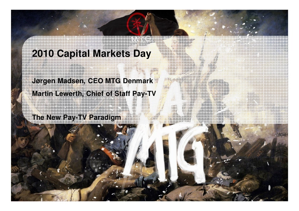 2010 Capital Markets Day        Jørgen Madsen, CEO MTG Denmark       Martin Lewerth, Chief of Staff Pay-TV         The New...