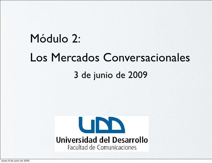Módulo 2:                            Los Mercados Conversacionales                                   3 de junio de 2009   ...