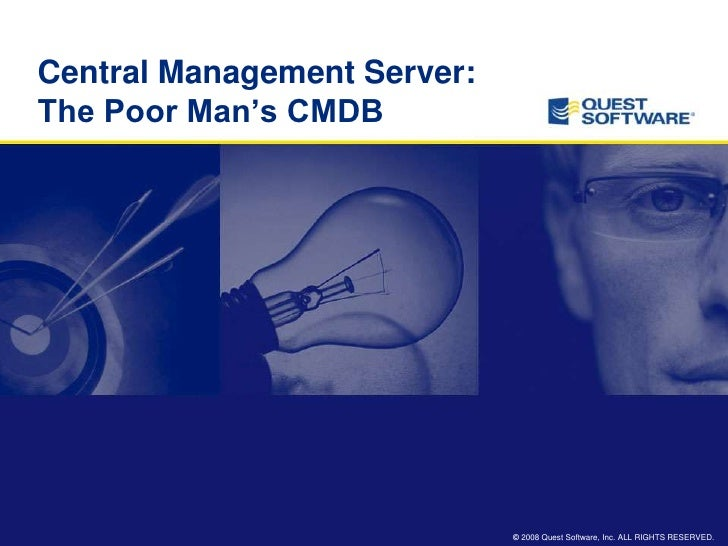 Central Management Server: The Poor Man's CMDB                                  © 2008 Quest Software, Inc. ALL RIGHTS RES...