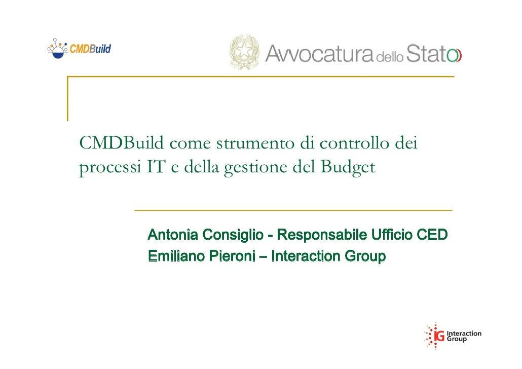 CMDBuild come strumento di controllo deiprocessi IT e della gestione del Budget        Antonia Consiglio - Responsabile Uf...