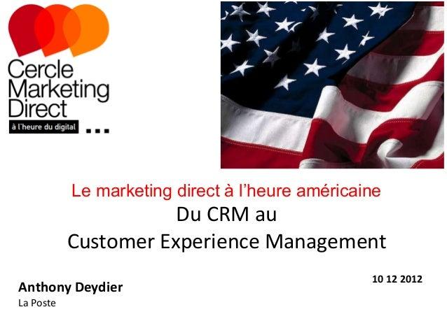 Le marketing direct à l'heure américaine                      Du CRM au           Customer Experience Management          ...