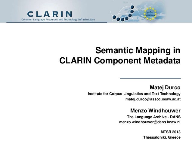 Semantic Mapping in CLARIN Component Metadata Matej Durco Institute for Corpus Linguistics and Text Technology matej.durco...