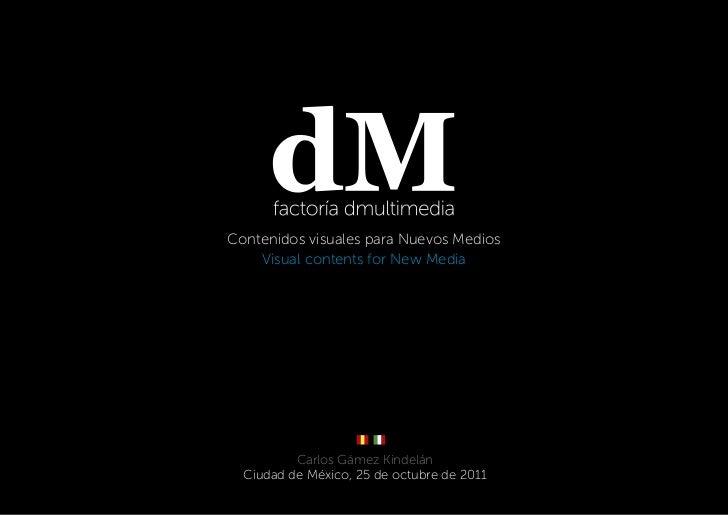 Contenidos visuales para Nuevos Medios    Visual contents for New Media          Carlos Gámez Kindelán  Ciudad de México, ...