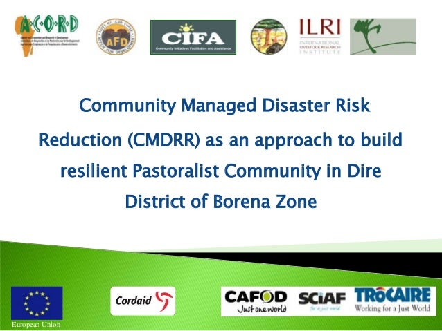 Community Managed Disaster Risk Reduction (CMDRR) as an approach to build resilient Pastoralist Community in Dire District...