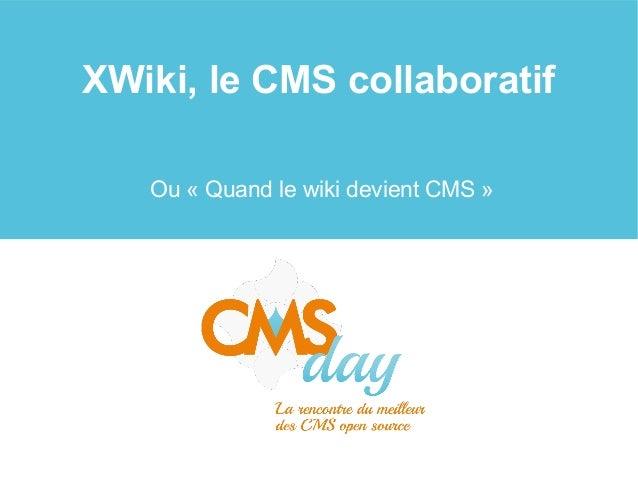 XWiki, le CMS collaboratif Ou « Quand le wiki devient CMS »