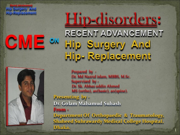 Recent AdvancementHip Surgery AndHip-ReplacementCME                   ON                             Prepared by -        ...