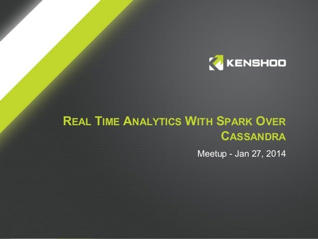 REAL TIME ANALYTICS WITH SPARK OVER CASSANDRA Meetup - Jan 27, 2014