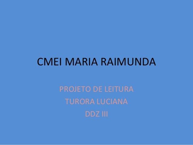 CMEI MARIA RAIMUNDA PROJETO DE LEITURA TURORA LUCIANA DDZ III