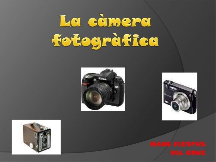 La càmera<br />fotogràfica<br />MARC FIESTAS<br />NIL CRUZ<br />