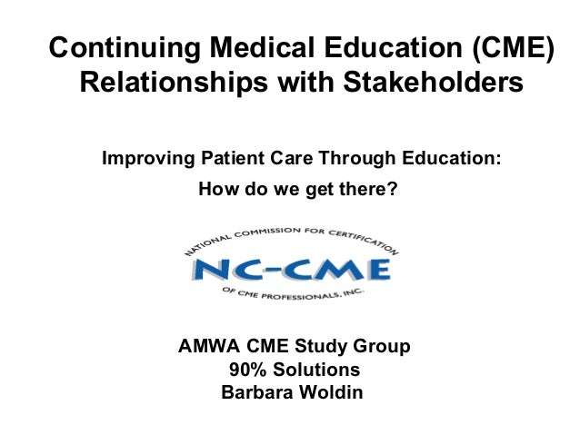Continuing Medical Education (CME)Relationships with StakeholdersImproving Patient Care Through Education:How do we get th...