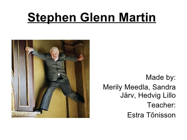 Stephen Glenn Martin   <ul><li>Made by: </li></ul><ul><li>Merily Meedla, Sandra Järv, Hedvig Lillo </li></ul><ul><li>Teach...