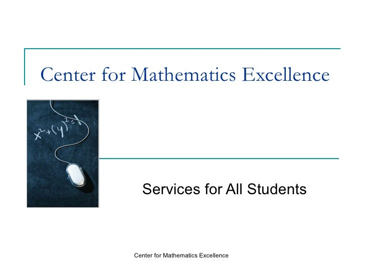 Center for Mathematics Excellence Services for All Students Center for Mathematics Excellence