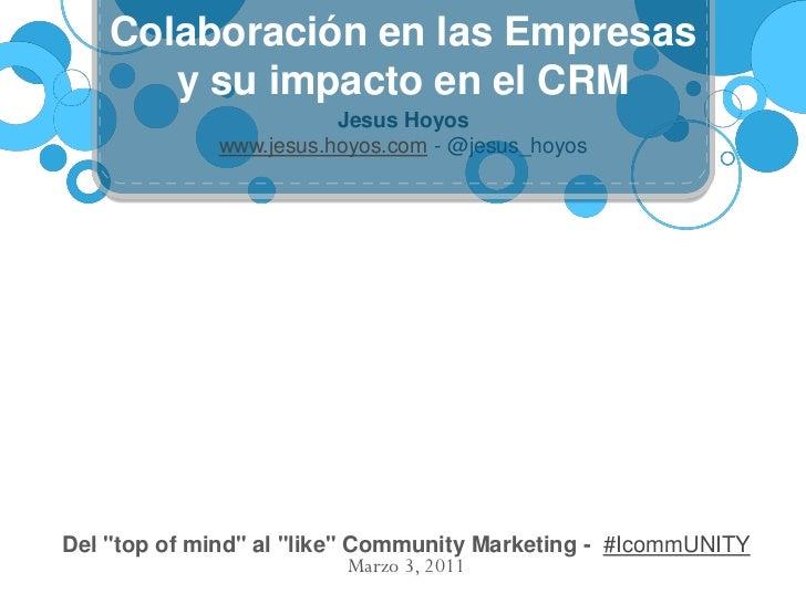 Colaboración en las Empresas       y su impacto en el CRM                        Jesus Hoyos             www.jesus.hoyos.c...