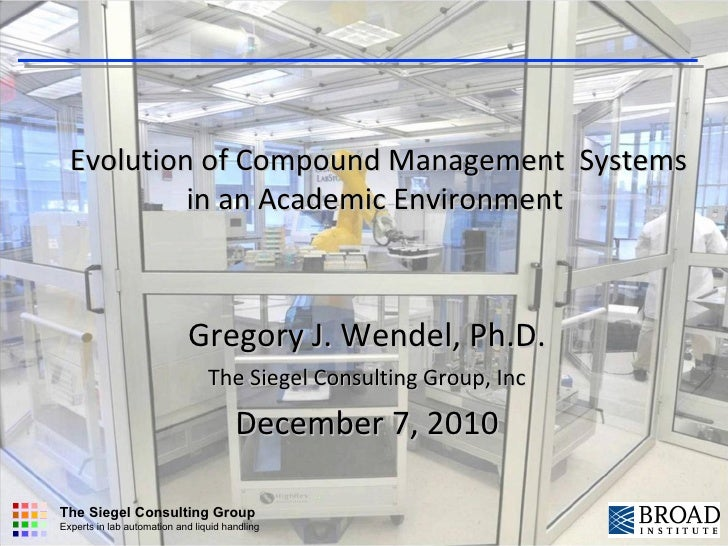 Evolution of Compound Management Systems in an Academic Environment   Gregory J. Wendel, Ph.D. The Siegel Consulting Grou...