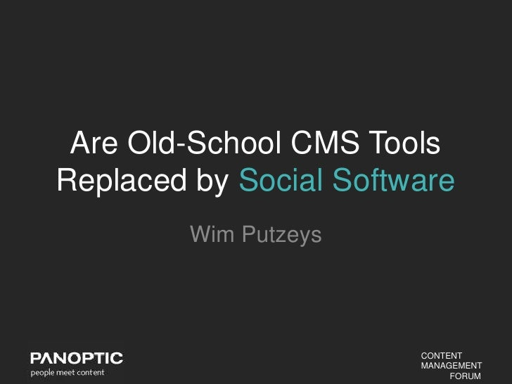 Are Old-School CMS ToolsReplaced by Social Software         Wim Putzeys                        CONTENT                    ...
