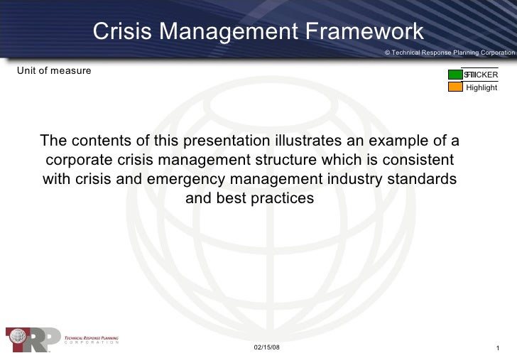 Crisis Management Framework The contents of this presentation illustrates an example of a corporate crisis management stru...