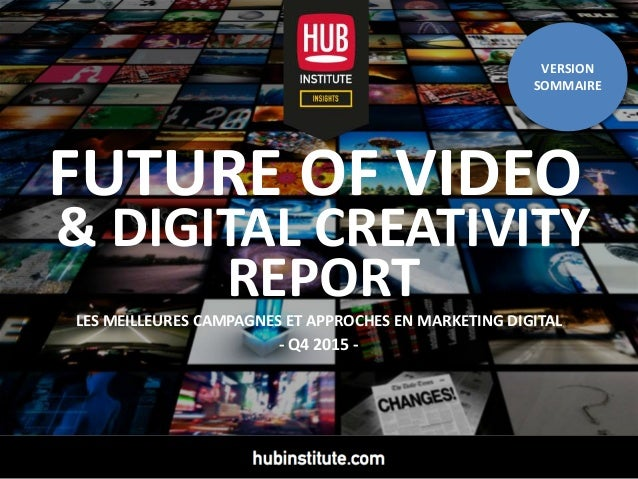 www.HUBinstitute.com 1 FUTURE OF VIDEO & DIGITAL CREATIVITY REPORT LES MEILLEURES CAMPAGNES ET APPROCHES EN MARKETING DIGI...