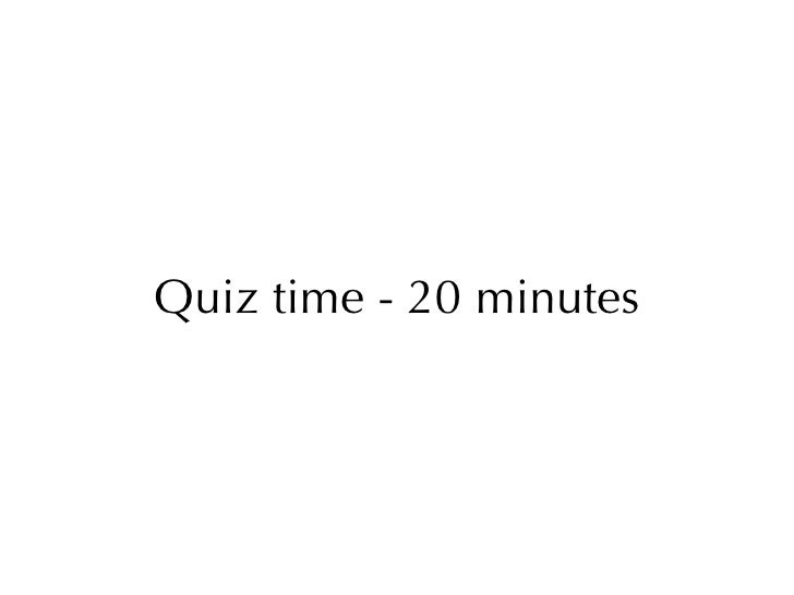 Quiz time - 20 minutes