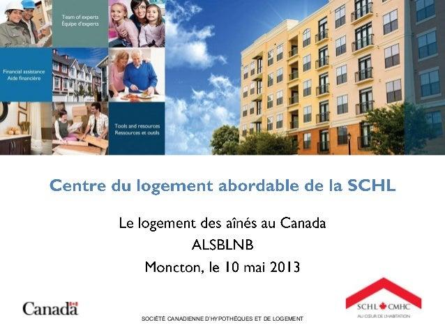 Overview of the Presentation SOCIÉTÉ CANADIENNE D'HYPOTHÈQUES ET DE LOGEMENT