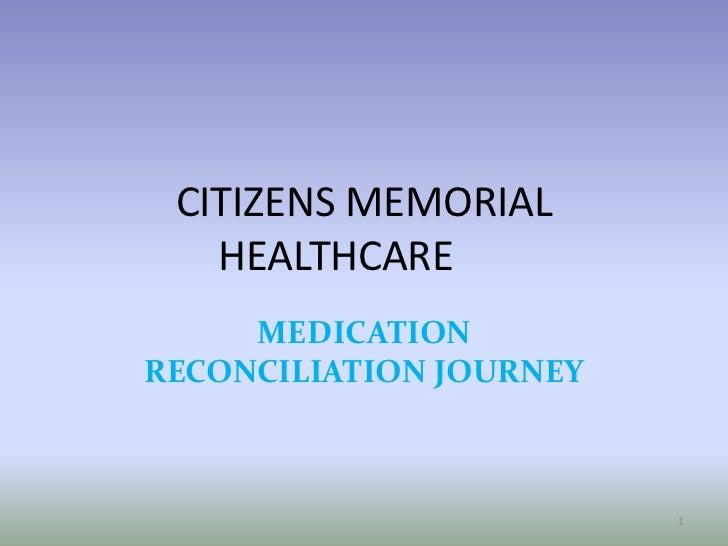 CITIZENS MEMORIAL HEALTHCARE<br />MEDICATION RECONCILIATION JOURNEY<br />1<br />