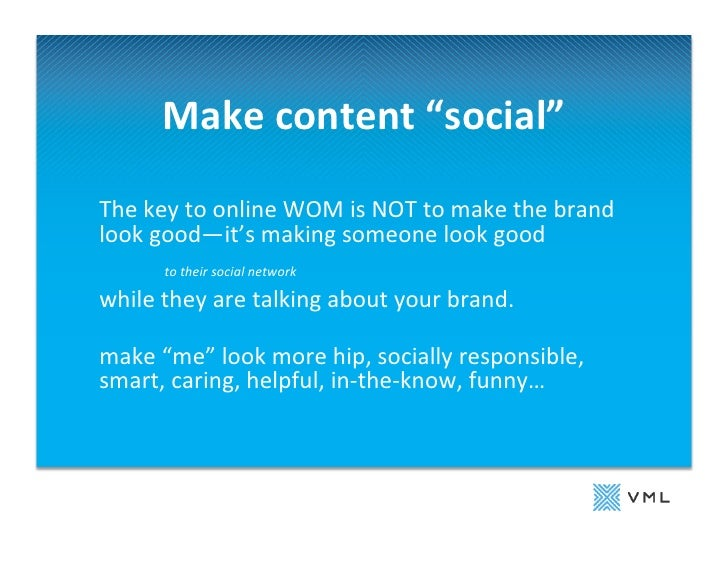 "Make	   content	   ""social""                                    	     The	   key	   to	   online	   WOM	   is	   NOT	   to	..."