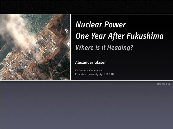 Nuclear PowerOne Year After FukushimaWhere is it Heading?Alexander GlaserCMI Annual ConferencePrinceton University, April ...