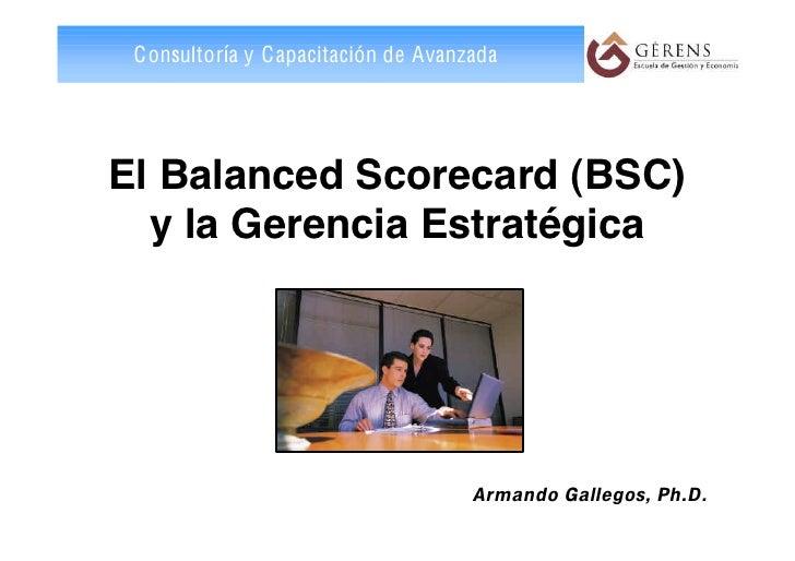 Consultoría y Capacitación de Avanzada     El Balanced Scorecard (BSC)   y la Gerencia Estratégica                        ...