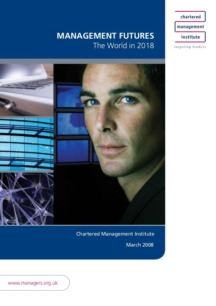 ManageMent Futures                            The World in 2018                      Chartered Management Institute       ...